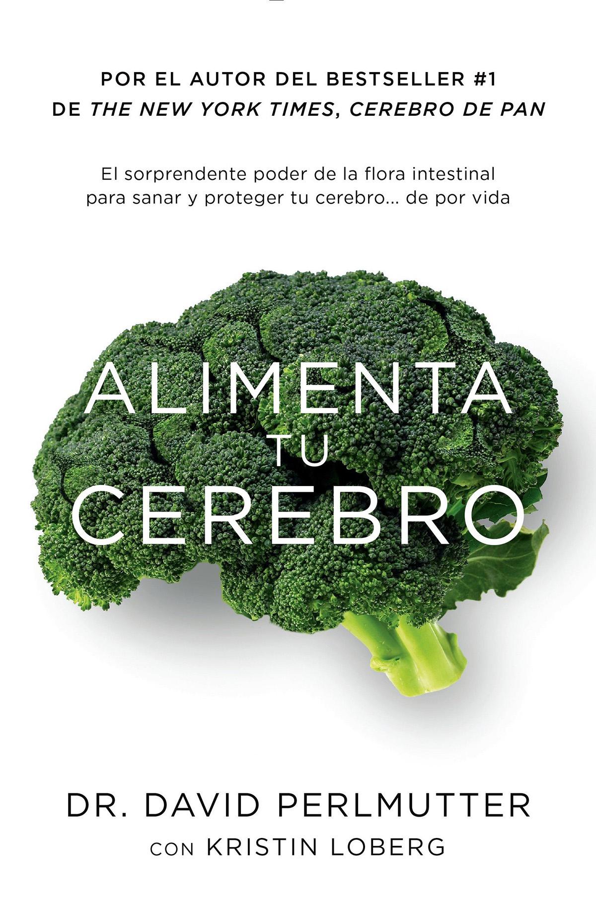 Alimenta Tu Cerebro: El Sorprendente Poder de La Flora Intestinal Para Sanar y Proteger Tu Cerebro de Por Vida