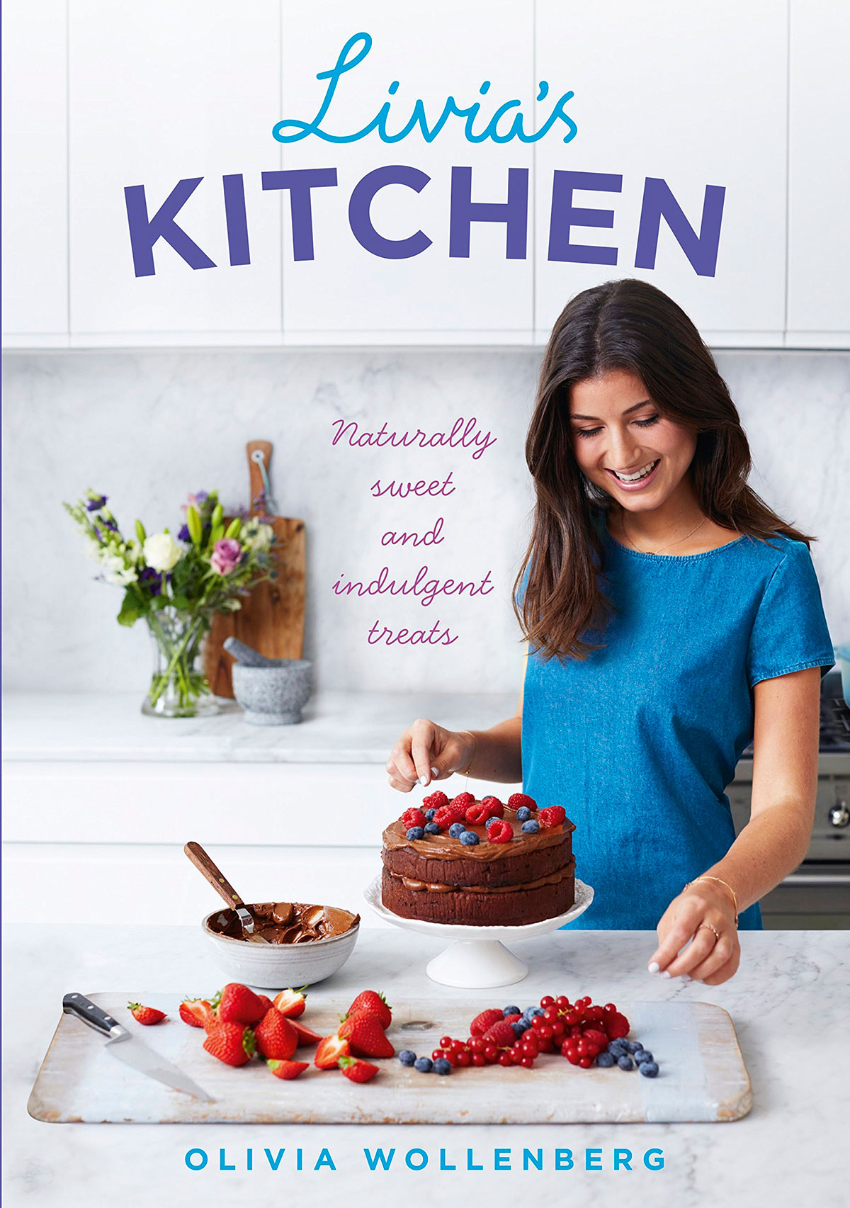 Livia's Kitchen: Naturally Sweet and Indulgent Treats